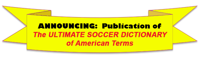 ULTIMATE Soccer Dictionary Of American Terms is Coming to Amazon Soon!!